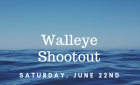 2019 Hunters Point Walleye Shootout *Saturday, June 22nd*