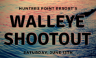 2020 Hunters Point Walleye Shootout *Saturday, June 13th*