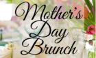 Mother's Day Brunch *Sunday, May 9th*